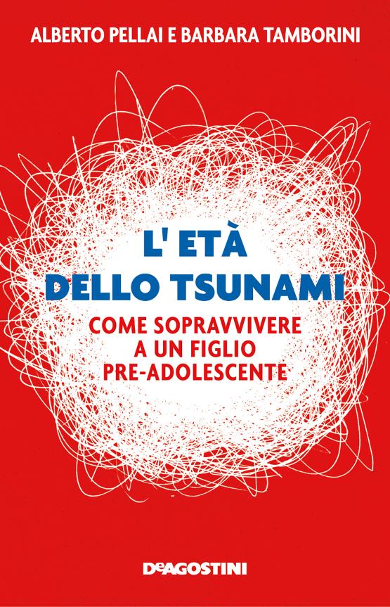 Alberto Pellai, Barbara Tamborini, L'età dello tsunami, De Agostini